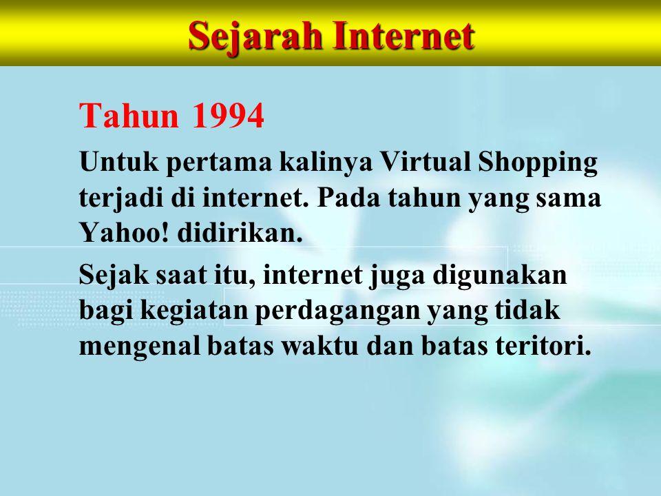 Sejarah Internet Tahun 1994 Untuk pertama kalinya Virtual Shopping terjadi di internet. Pada tahun yang sama Yahoo! didirikan. Sejak saat itu, interne