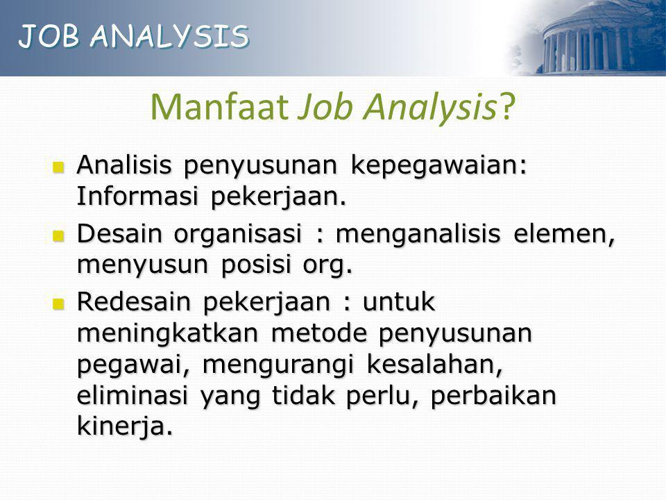 JOB ANALYSIS Manfaat Job Analysis? Analisis penyusunan kepegawaian: Informasi pekerjaan. Analisis penyusunan kepegawaian: Informasi pekerjaan. Desain