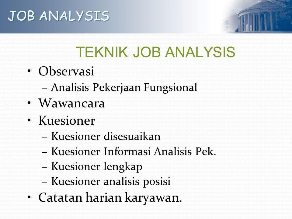 JOB ANALYSIS TEKNIK JOB ANALYSIS Observasi –Analisis Pekerjaan Fungsional Wawancara Kuesioner –Kuesioner disesuaikan –Kuesioner Informasi Analisis Pek
