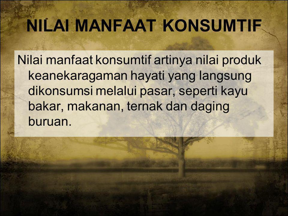 MANFAAT KEANEKARAGAMAN HAYATI Manfaat keanekaragaman hayati terdiri atas: Nilai Manfaat Konsumtif Nilai Manfaat Produktif Nilai Manfaat Ekologis