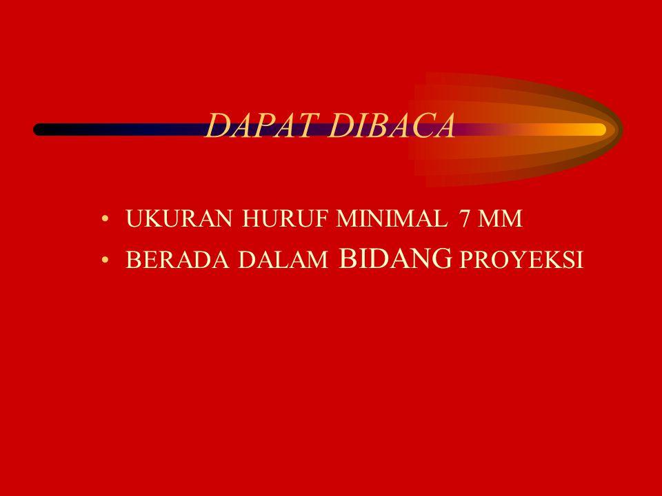 DAPAT DIBACA UKURAN HURUF MINIMAL 7 MM BERADA DALAM BIDANG PROYEKSI
