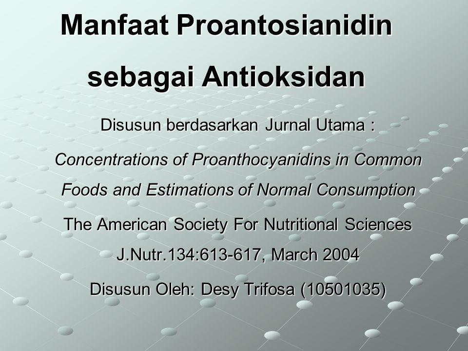 Manfaat Proantosianidin sebagai Antioksidan Disusun berdasarkan Jurnal Utama : Concentrations of Proanthocyanidins in Common Foods and Estimations of