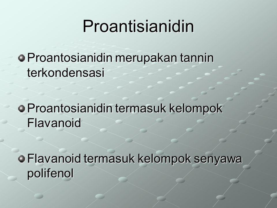 Proantisianidin Proantosianidin merupakan tannin terkondensasi Proantosianidin termasuk kelompok Flavanoid Flavanoid termasuk kelompok senyawa polifen