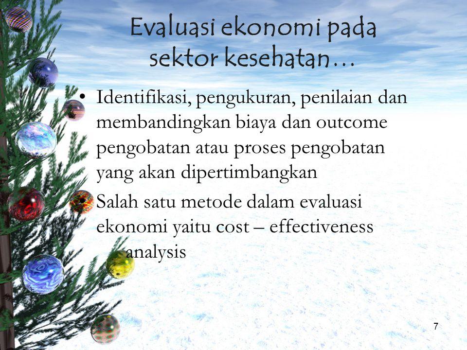 7 Evaluasi ekonomi pada sektor kesehatan… Identifikasi, pengukuran, penilaian dan membandingkan biaya dan outcome pengobatan atau proses pengobatan ya