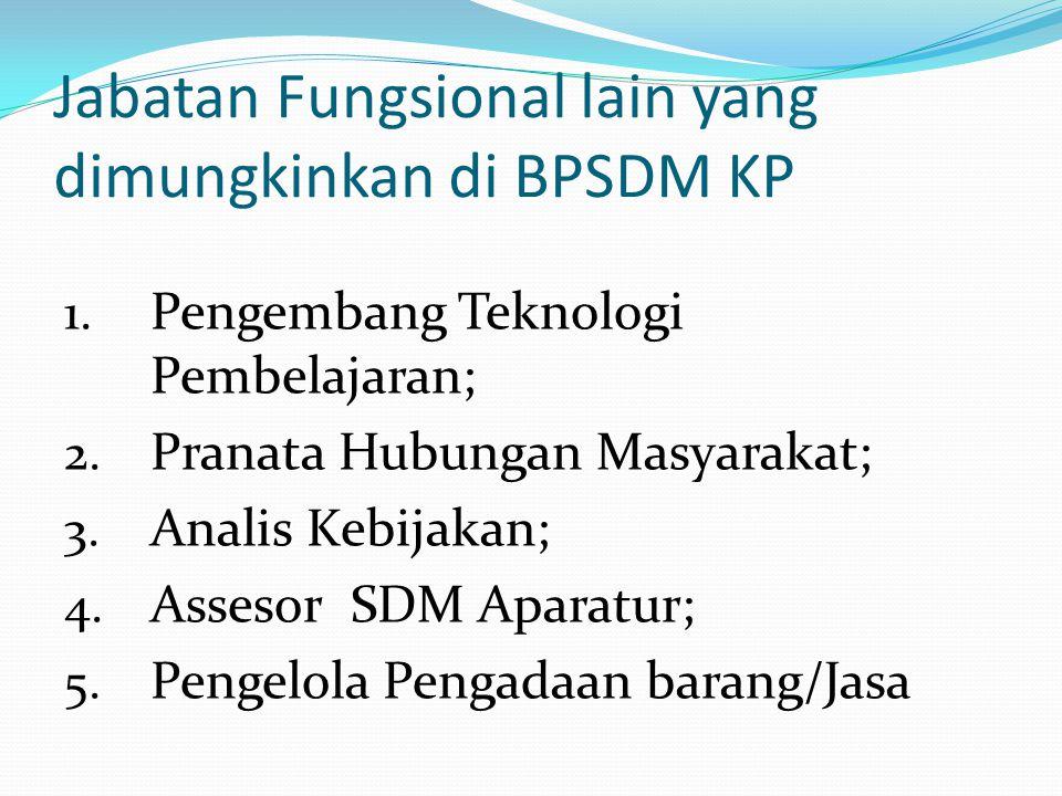 Jabatan Fungsional lain yang dimungkinkan di BPSDM KP 1. Pengembang Teknologi Pembelajaran; 2. Pranata Hubungan Masyarakat; 3. Analis Kebijakan; 4. As