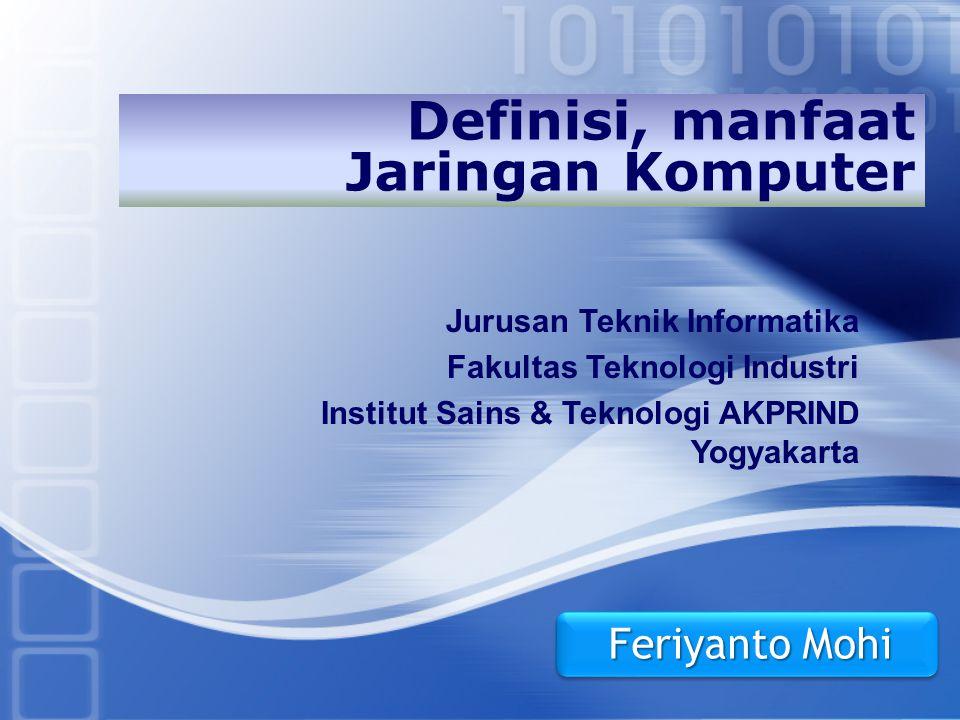 LOGO Jurusan Teknik Informatika Fakultas Teknologi Industri Institut Sains & Teknologi AKPRIND Yogyakarta Definisi, manfaat Jaringan Komputer Feriyant