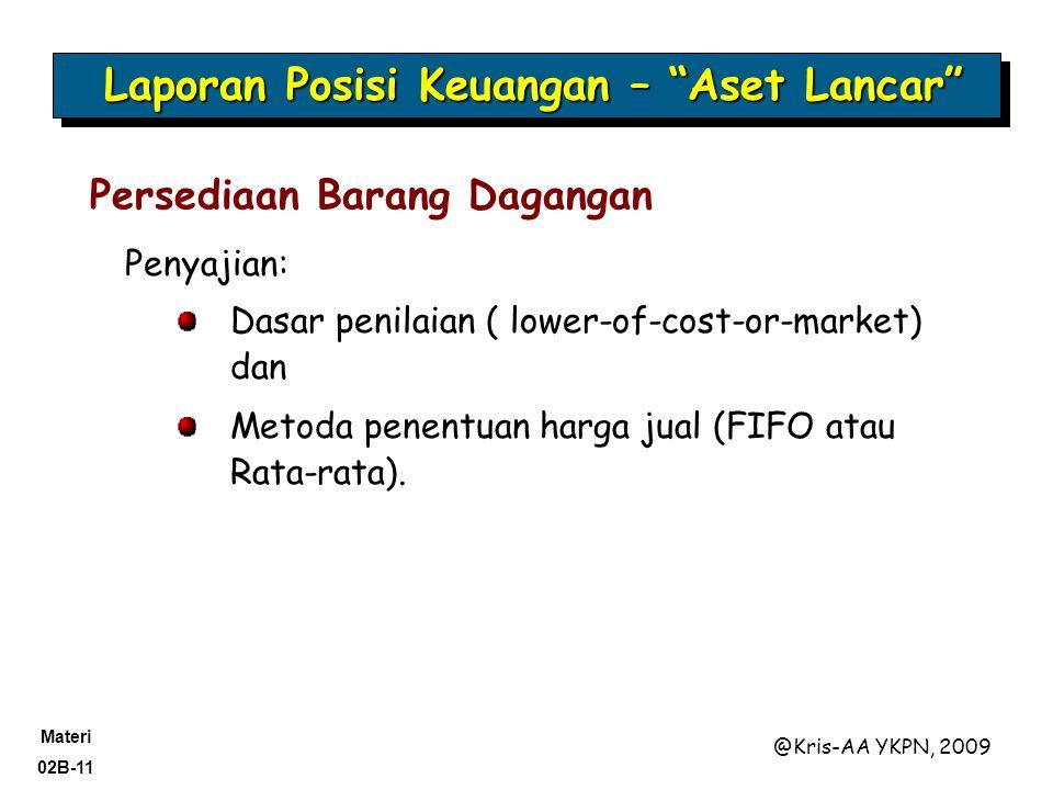 Materi 02B-11 @Kris-AA YKPN, 2009 Penyajian: Dasar penilaian ( lower-of-cost-or-market) dan Metoda penentuan harga jual (FIFO atau Rata-rata).