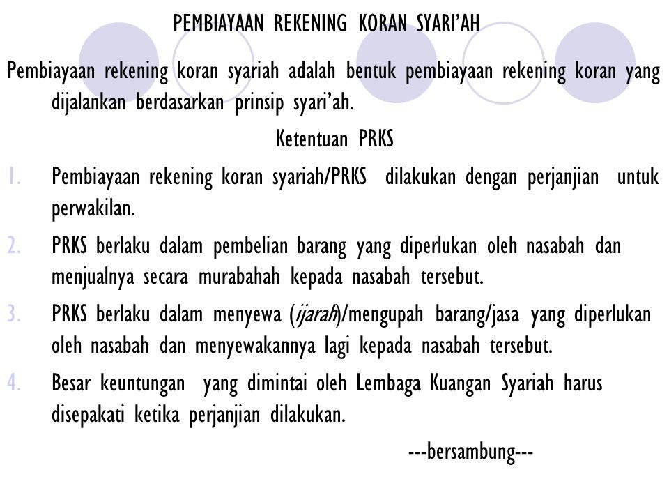 PEMBIAYAAN REKENING KORAN SYARI'AH Pembiayaan rekening koran syariah adalah bentuk pembiayaan rekening koran yang dijalankan berdasarkan prinsip syari
