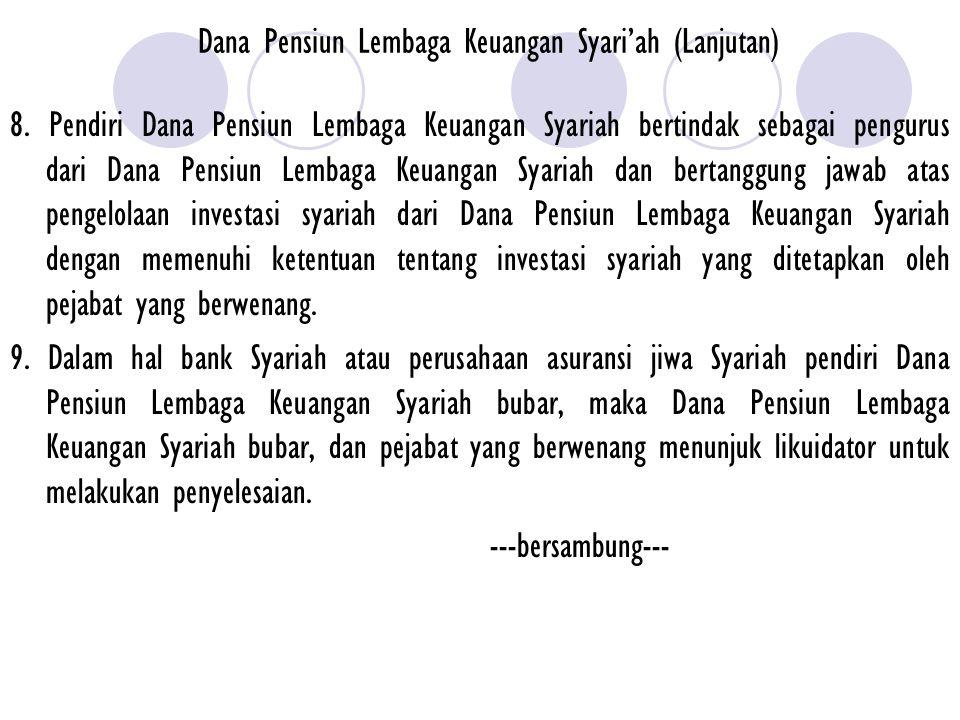 Dana Pensiun Lembaga Keuangan Syari'ah (Lanjutan) 8. Pendiri Dana Pensiun Lembaga Keuangan Syariah bertindak sebagai pengurus dari Dana Pensiun Lembag
