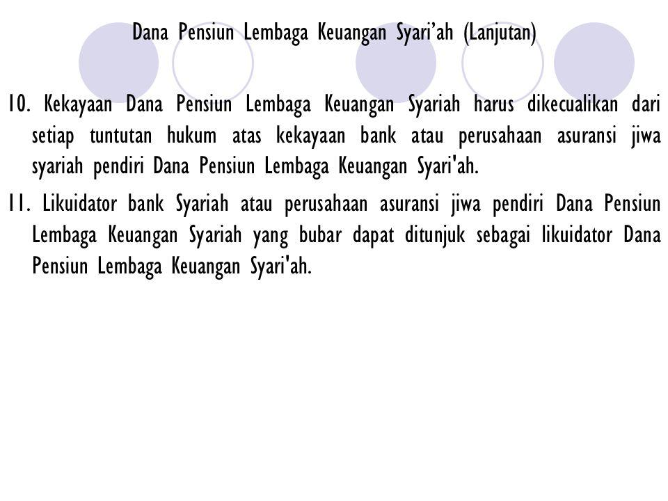 Dana Pensiun Lembaga Keuangan Syari'ah (Lanjutan) 10. Kekayaan Dana Pensiun Lembaga Keuangan Syariah harus dikecualikan dari setiap tuntutan hukum ata