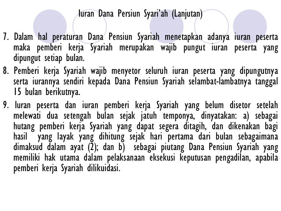 Iuran Dana Persiun Syari'ah (Lanjutan) 7. Dalam hal peraturan Dana Pensiun Syariah menetapkan adanya iuran peserta maka pemberi kerja Syariah merupaka