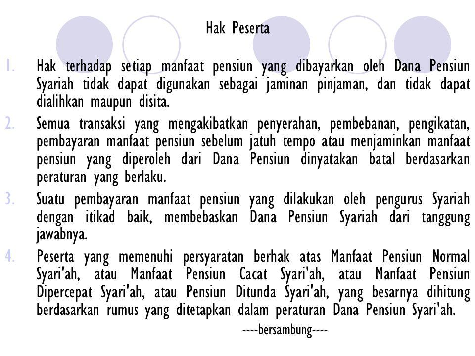 Hak Peserta 1.Hak terhadap setiap manfaat pensiun yang dibayarkan oleh Dana Pensiun Syariah tidak dapat digunakan sebagai jaminan pinjaman, dan tidak