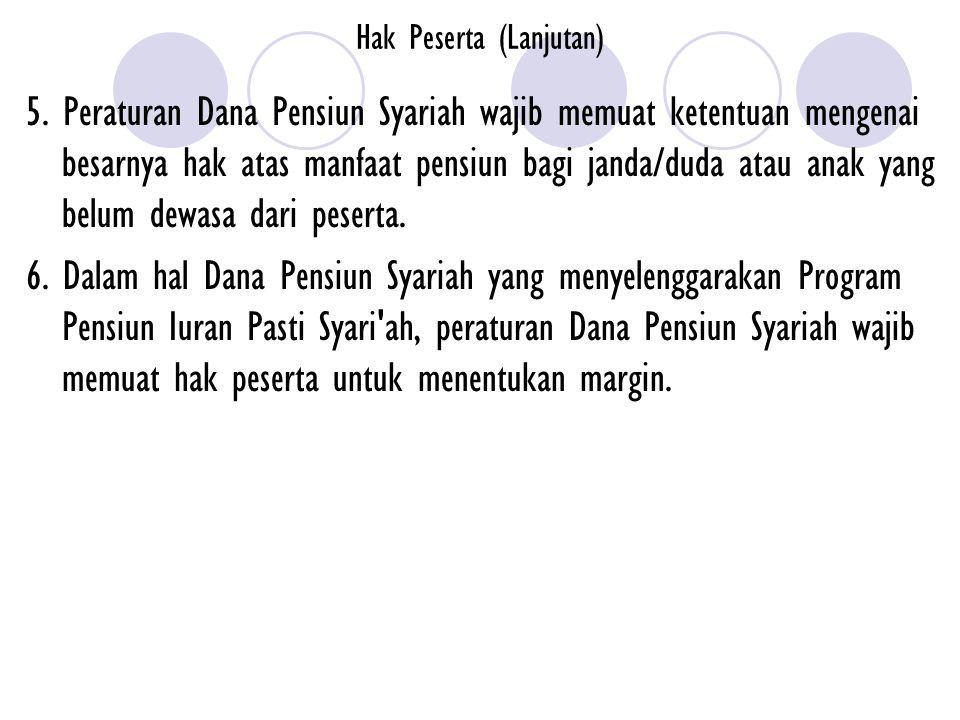 Hak Peserta (Lanjutan) 5. Peraturan Dana Pensiun Syariah wajib memuat ketentuan mengenai besarnya hak atas manfaat pensiun bagi janda/duda atau anak y