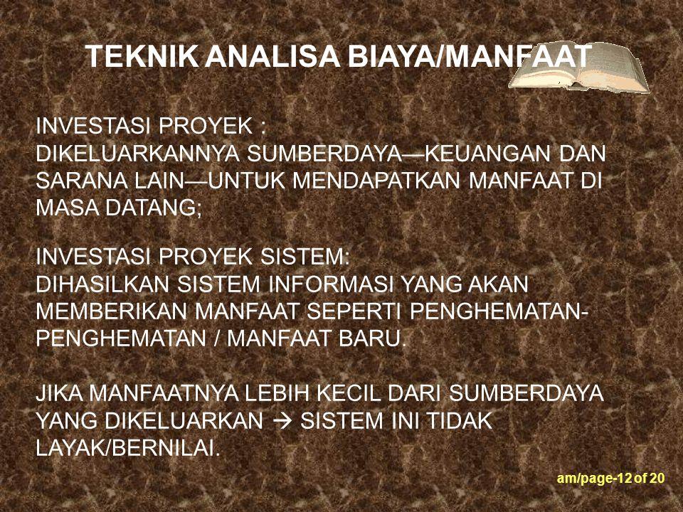 am/page-12 of 20 INVESTASI PROYEK : DIKELUARKANNYA SUMBERDAYA—KEUANGAN DAN SARANA LAIN—UNTUK MENDAPATKAN MANFAAT DI MASA DATANG; TEKNIK ANALISA BIAYA/
