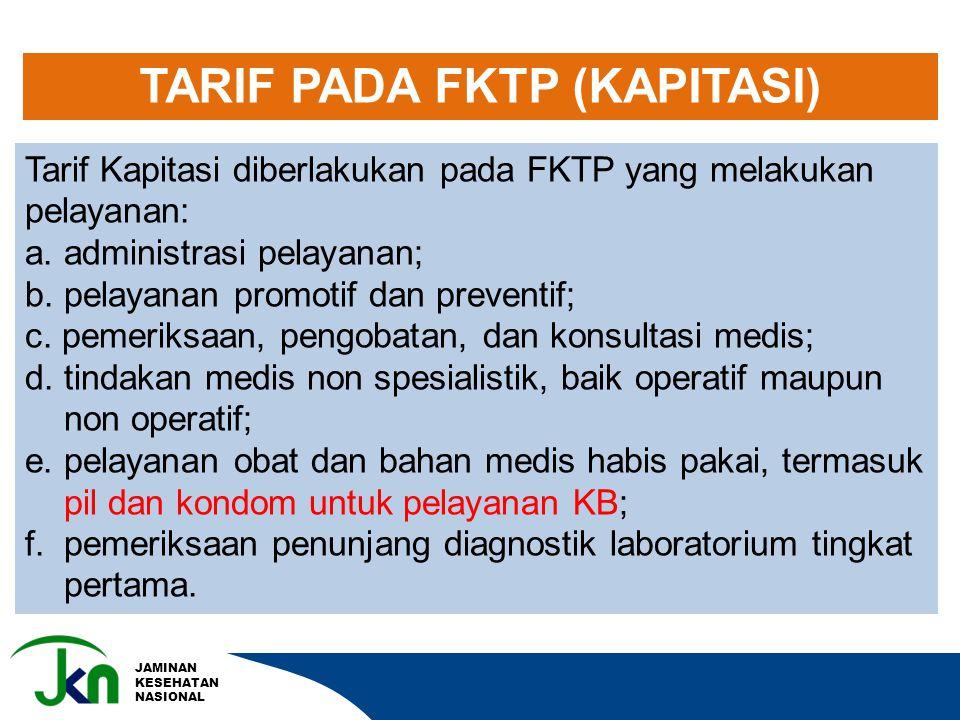 JAMINAN KESEHATAN NASIONAL Tarif Kapitasi diberlakukan pada FKTP yang melakukan pelayanan: a. administrasi pelayanan; b. pelayanan promotif dan preven
