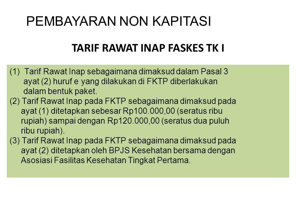 TARIF RAWAT INAP FASKES TK I PEMBAYARAN NON KAPITASI (1)Tarif Rawat Inap sebagaimana dimaksud dalam Pasal 3 ayat (2) huruf e yang dilakukan di FKTP di