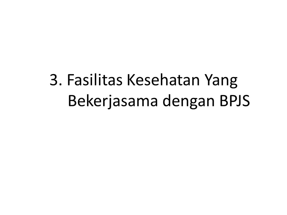 3. Fasilitas Kesehatan Yang Bekerjasama dengan BPJS