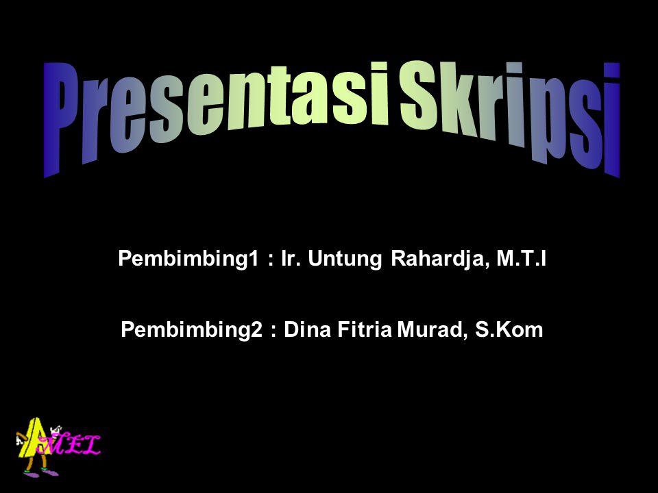 Pembimbing1 : Ir. Untung Rahardja, M.T.I Pembimbing2 : Dina Fitria Murad, S.Kom