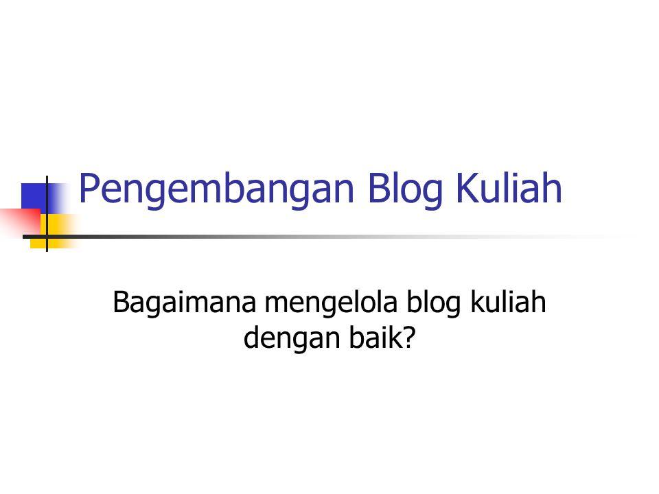 Pengembangan Blog Kuliah Bagaimana mengelola blog kuliah dengan baik