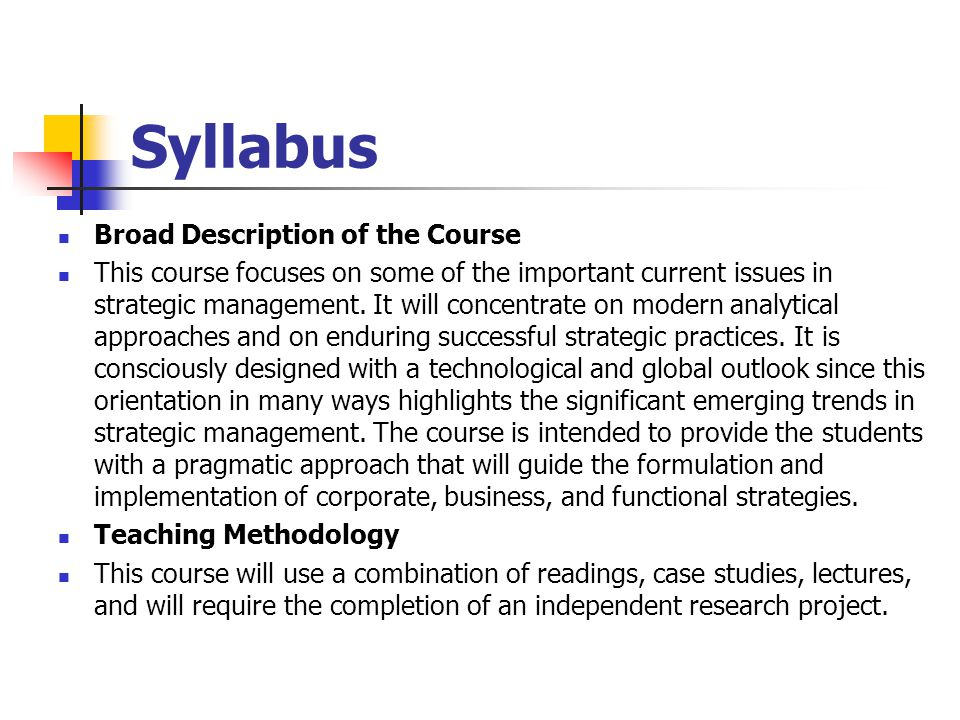 Syllabus Broad Description of the Course This course focuses on some of the important current issues in strategic management.