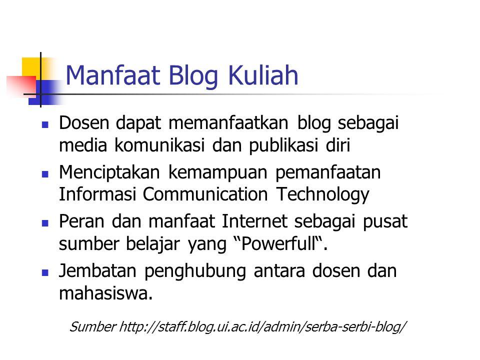 Manfaat Blog Kuliah Dosen dapat memanfaatkan blog sebagai media komunikasi dan publikasi diri Menciptakan kemampuan pemanfaatan Informasi Communication Technology Peran dan manfaat Internet sebagai pusat sumber belajar yang Powerfull .