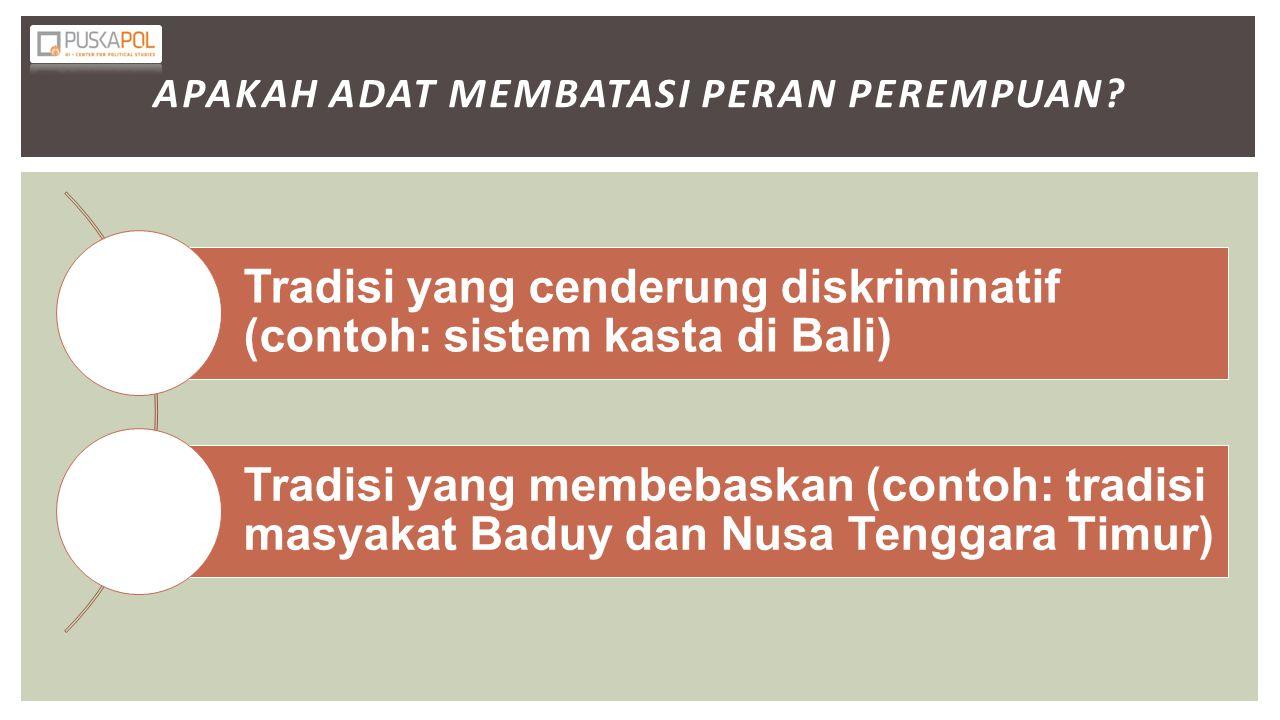 APAKAH ADAT MEMBATASI PERAN PEREMPUAN? Tradisi yang cenderung diskriminatif (contoh: sistem kasta di Bali) Tradisi yang membebaskan (contoh: tradisi m