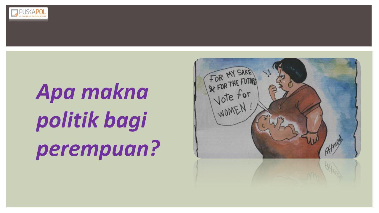  Mampu memahami makna politik bagi perempuan.