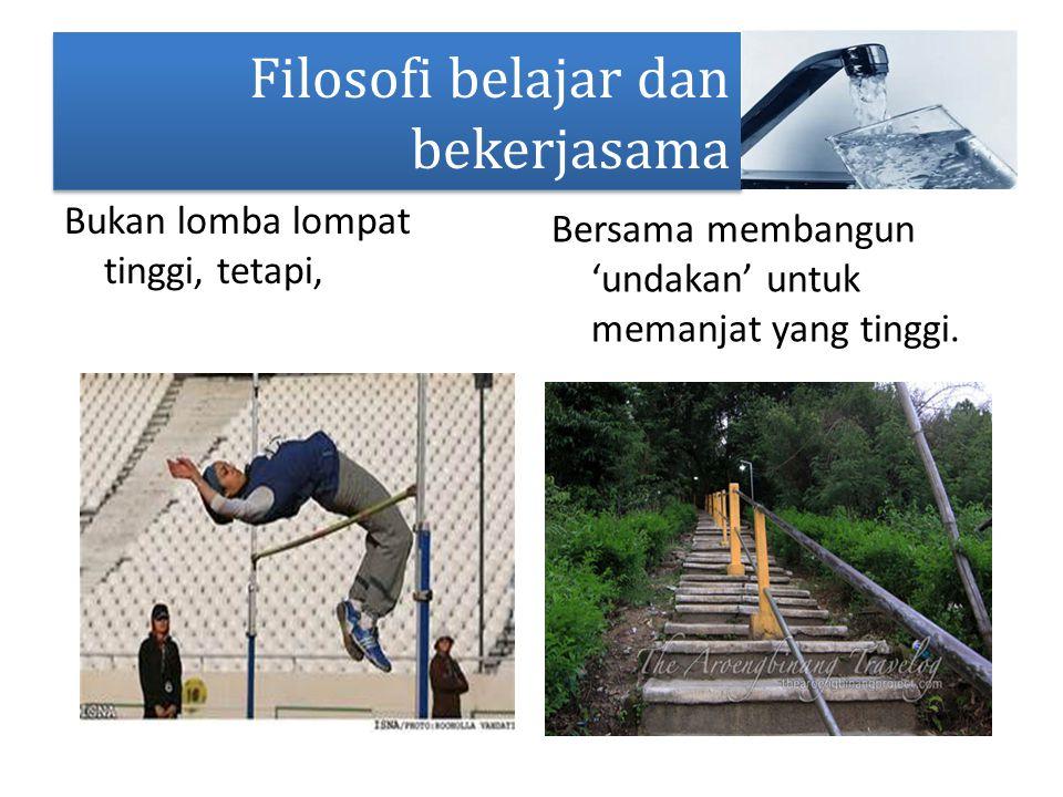 Bukan lomba lompat tinggi, tetapi, Bersama membangun 'undakan' untuk memanjat yang tinggi. Filosofi belajar dan bekerjasama