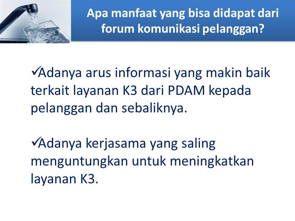 Apa manfaat yang bisa didapat dari forum komunikasi pelanggan? Adanya arus informasi yang makin baik terkait layanan K3 dari PDAM kepada pelanggan dan