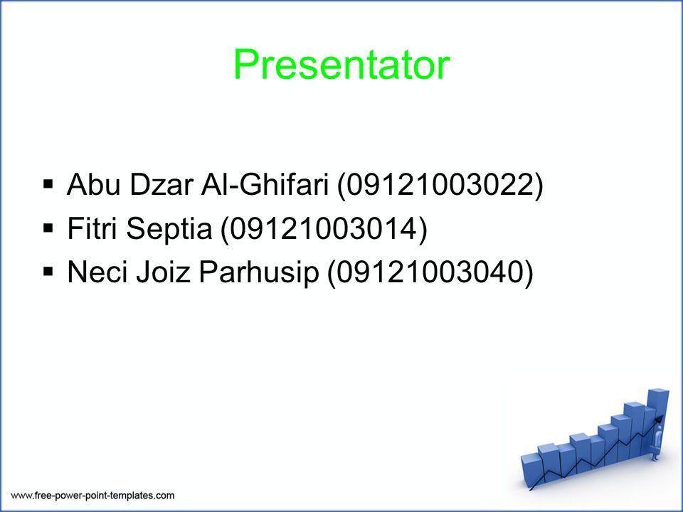 Presentator  Abu Dzar Al-Ghifari (09121003022)  Fitri Septia (09121003014)  Neci Joiz Parhusip (09121003040)