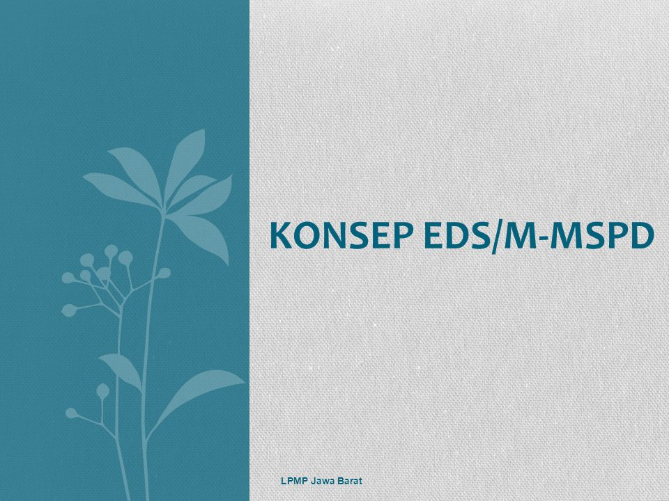Tujuan Pembelajaran Menyamakan persepsi Konsep EDS/M-MSPD Ruang Lingkup EDS Manfaat program EDS/M-MSPD LPMP Jawa Barat