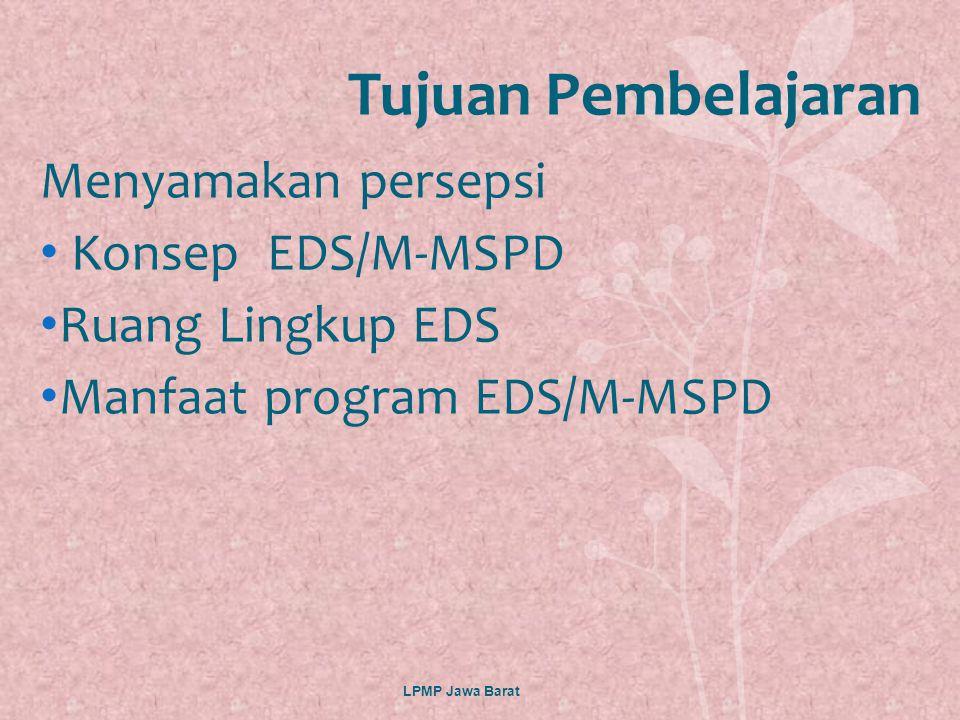 1.Evaluasi Diri Sekolah (EDS) 2.Monitoring Sekolah oleh Pemda (MSPD) 3.Evaluasi Diri Kabupaten (EDK) 4.Akreditasi 5.Pengukuran kinerja Guru 6.Sertifikasi guru dalam jabatan BAGIAN KOMPONEN SISTEM PENJAMINAN MUTU LPMP Jawa Barat