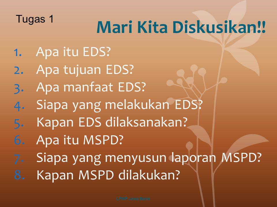 Mari Kita Diskusikan!! 1.Apa itu EDS? 2.Apa tujuan EDS? 3.Apa manfaat EDS? 4.Siapa yang melakukan EDS? 5.Kapan EDS dilaksanakan? 6.Apa itu MSPD? 7.Sia