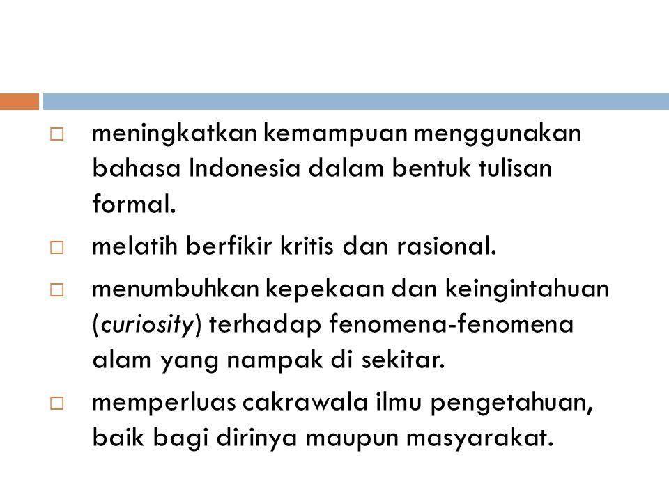  meningkatkan kemampuan menggunakan bahasa Indonesia dalam bentuk tulisan formal.  melatih berfikir kritis dan rasional.  menumbuhkan kepekaan dan