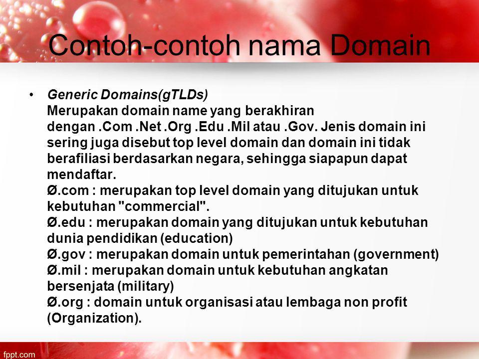 Contoh-contoh nama Domain Generic Domains(gTLDs) Merupakan domain name yang berakhiran dengan.Com.Net.Org.Edu.Mil atau.Gov.