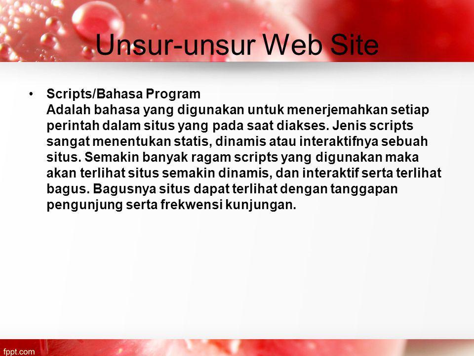 Unsur-unsur Web Site Scripts/Bahasa Program Adalah bahasa yang digunakan untuk menerjemahkan setiap perintah dalam situs yang pada saat diakses.