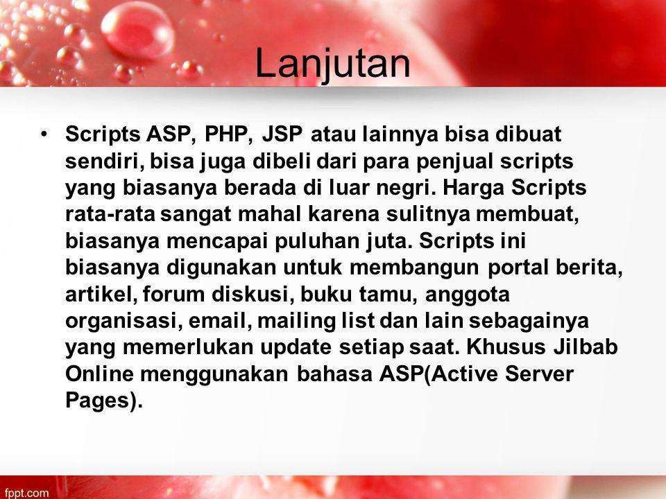 Lanjutan Scripts ASP, PHP, JSP atau lainnya bisa dibuat sendiri, bisa juga dibeli dari para penjual scripts yang biasanya berada di luar negri.