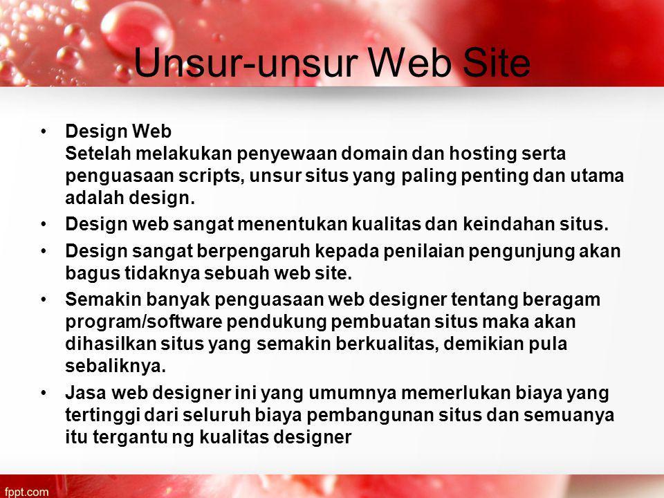 Unsur-unsur Web Site Design Web Setelah melakukan penyewaan domain dan hosting serta penguasaan scripts, unsur situs yang paling penting dan utama adalah design.