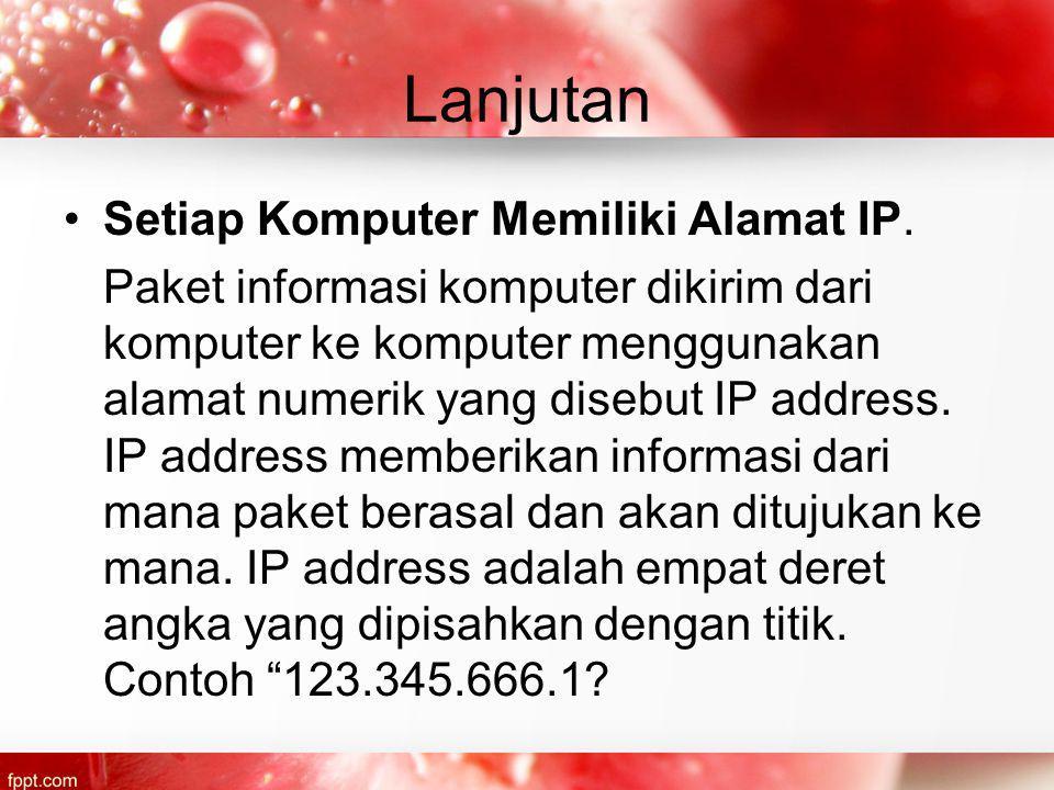 Lanjutan Setiap Komputer Memiliki Alamat IP.