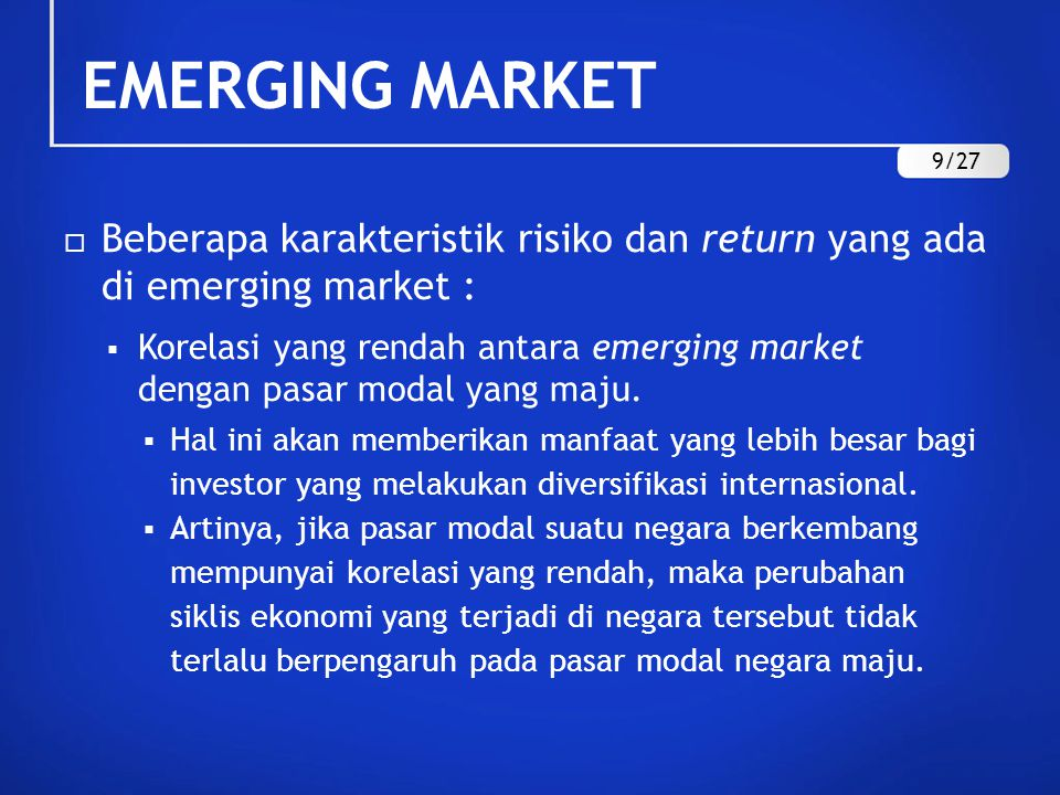 EMERGING MARKET  Beberapa karakteristik risiko dan return yang ada di emerging market :  Korelasi yang rendah antara emerging market dengan pasar modal yang maju.