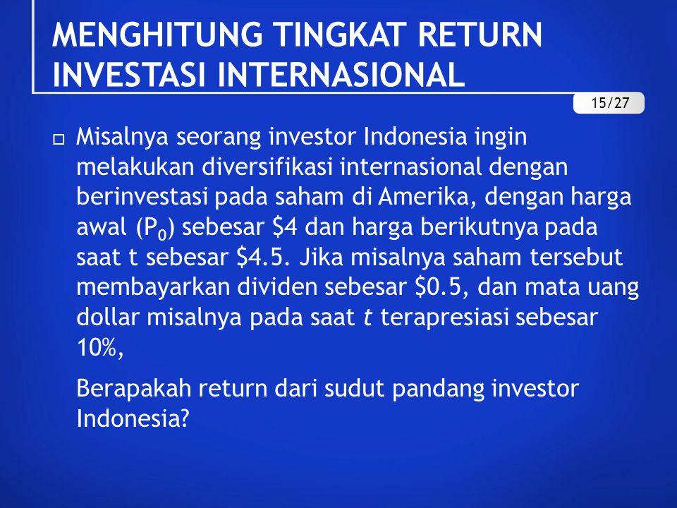  Misalnya seorang investor Indonesia ingin melakukan diversifikasi internasional dengan berinvestasi pada saham di Amerika, dengan harga awal (P 0 ) sebesar $4 dan harga berikutnya pada saat t sebesar $4.5.