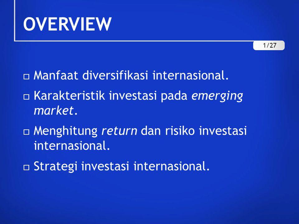 OVERVIEW  Manfaat diversifikasi internasional. Karakteristik investasi pada emerging market.