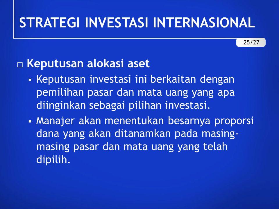  Keputusan alokasi aset  Keputusan investasi ini berkaitan dengan pemilihan pasar dan mata uang yang apa diinginkan sebagai pilihan investasi.