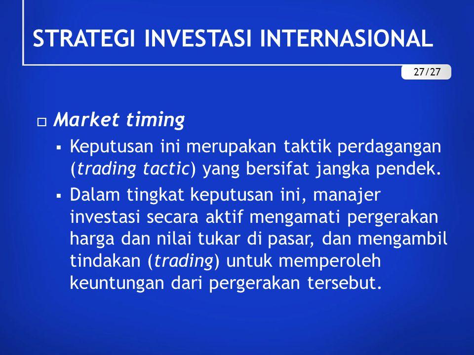  Market timing  Keputusan ini merupakan taktik perdagangan (trading tactic) yang bersifat jangka pendek.