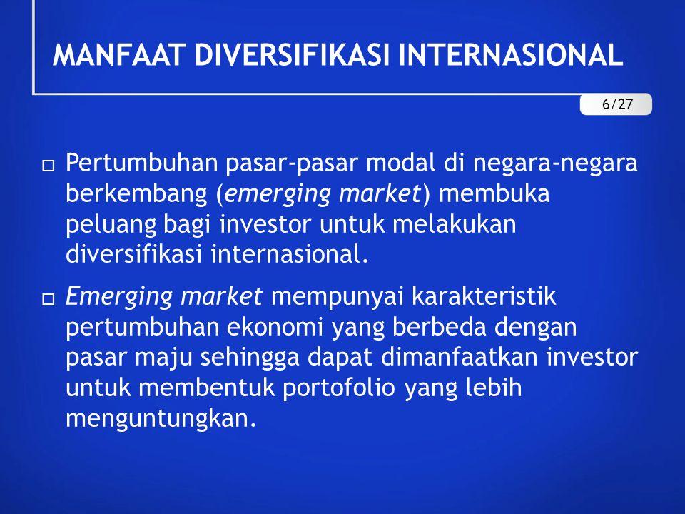 MANFAAT DIVERSIFIKASI INTERNASIONAL  Pertumbuhan pasar-pasar modal di negara-negara berkembang (emerging market) membuka peluang bagi investor untuk melakukan diversifikasi internasional.