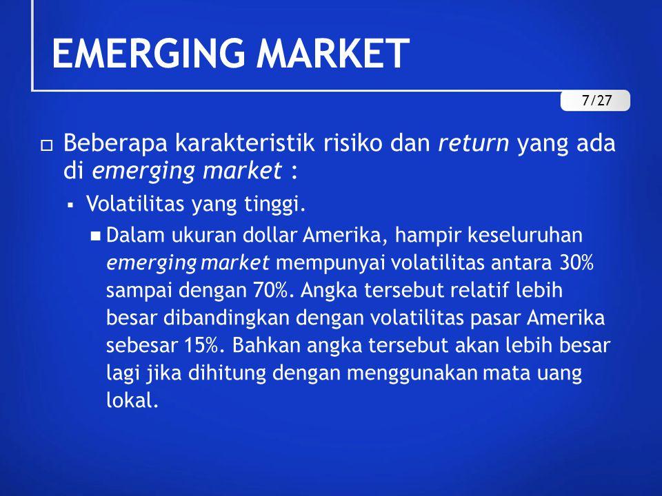 EMERGING MARKET  Beberapa karakteristik risiko dan return yang ada di emerging market :  Volatilitas yang tinggi.
