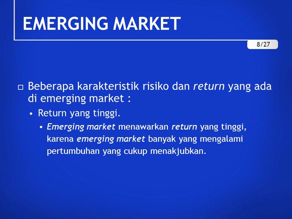 EMERGING MARKET  Beberapa karakteristik risiko dan return yang ada di emerging market :  Return yang tinggi.