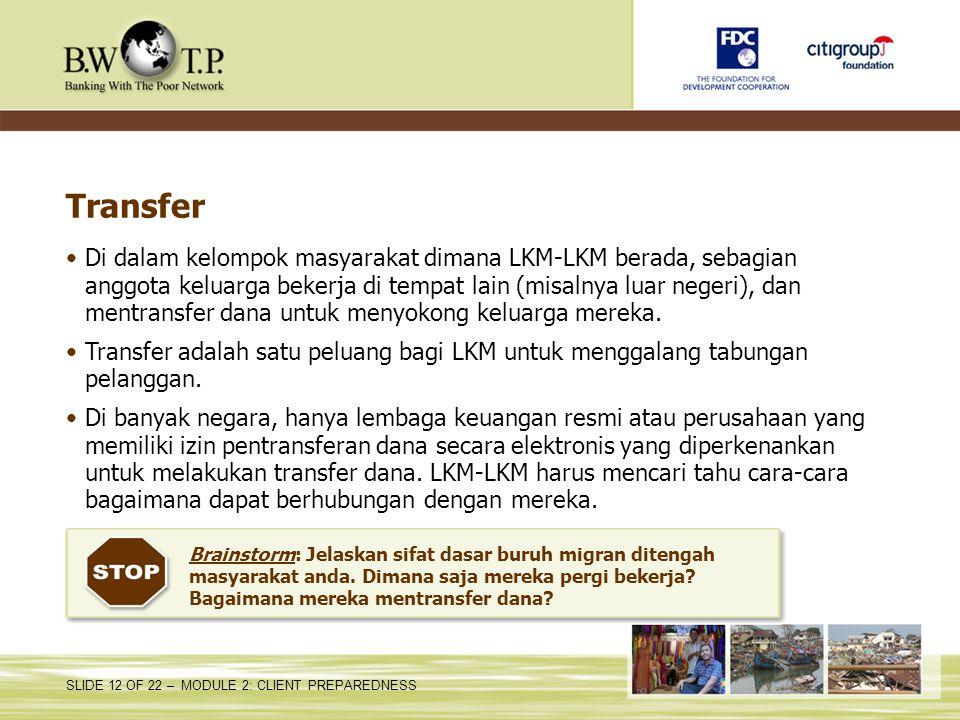 SLIDE 12 OF 22 – MODULE 2: CLIENT PREPAREDNESS Transfer Di dalam kelompok masyarakat dimana LKM-LKM berada, sebagian anggota keluarga bekerja di tempa