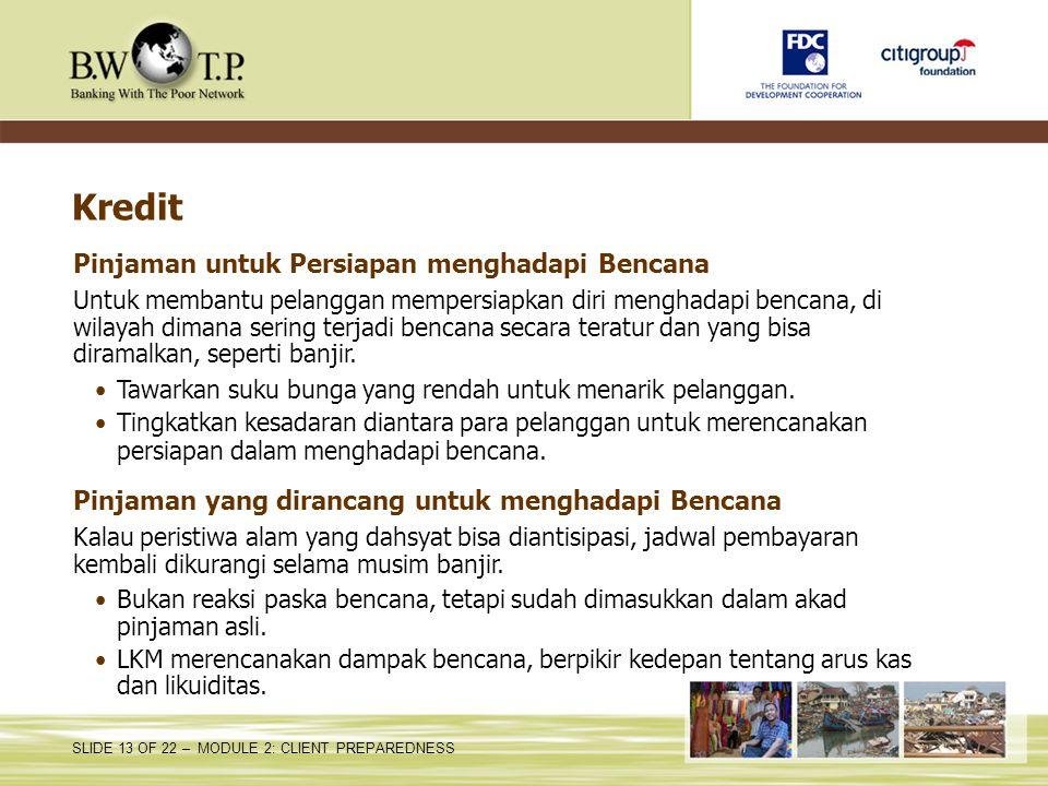 SLIDE 13 OF 22 – MODULE 2: CLIENT PREPAREDNESS Kredit Pinjaman untuk Persiapan menghadapi Bencana Untuk membantu pelanggan mempersiapkan diri menghada