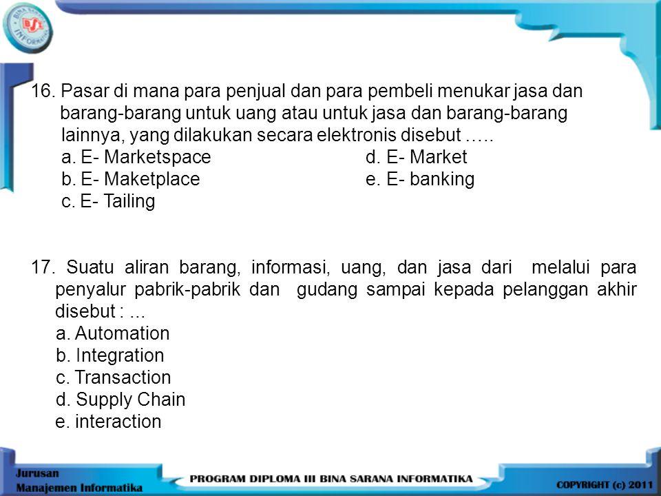 16. Pasar di mana para penjual dan para pembeli menukar jasa dan barang-barang untuk uang atau untuk jasa dan barang-barang lainnya, yang dilakukan se
